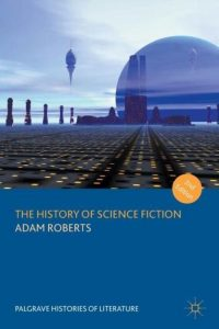 The History of Science Fiction - Adam Roberts